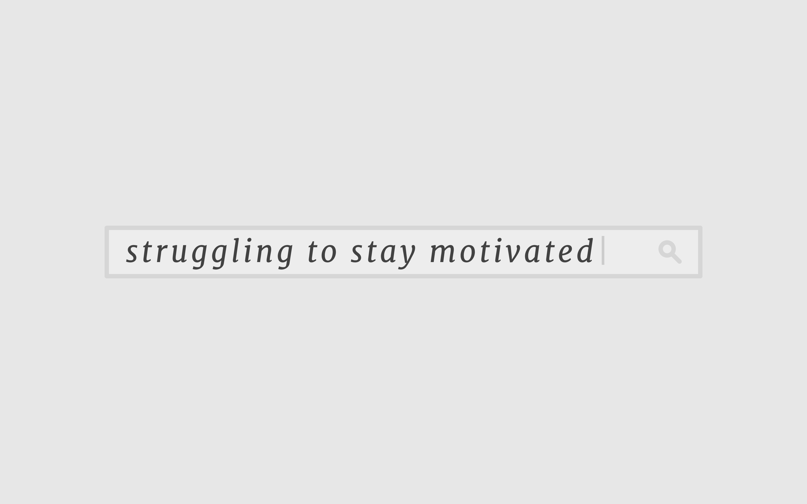 Search box containing the words 'struggling to stay motivated'